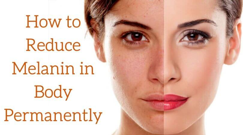 How to Reduce Melanin in Body Permanently