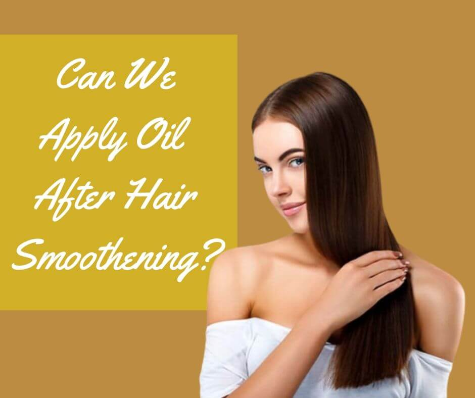 Can We Apply Oil After Hair Smoothening